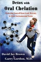 Book Detox with Oral Chelation: Protecting Yourself from Lead, Mercury, & Other Environmental Toxins free