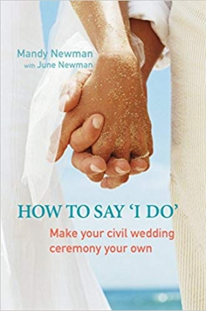 Download How to Say I Do: Make Your Civil Marriage Ceremony Your Own free book as pdf format
