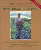 Book The New Organic Grower: A Master's Manual of Tools and Techniques for the Home and Market Gardener, 2nd Edition (A Gardener's Supply Book) free