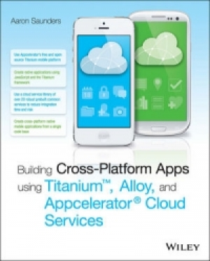 Download Building Cross-Platform Apps using Titanium, Alloy, and Appcelerator Cloud Services free book as pdf format