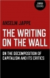 Book The Writing on the Wall On the Decomposition of Capitalism and Its Critics free