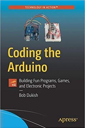 Download Coding the Arduino: Building Fun Programs, Games, and Electronic Projects (Technology in Action) free book as pdf format