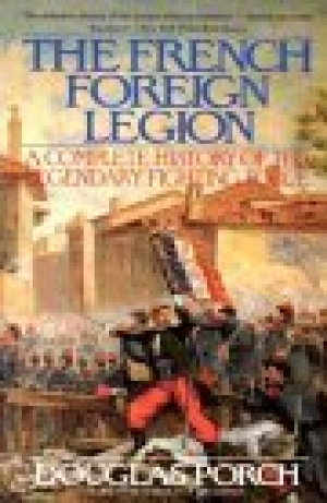 Download The French Foreign Legion: A Complete History of the Legendary Fighting Force free book as epub format