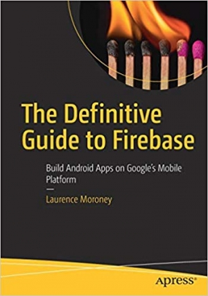 Download The Definitive Guide to Firebase: Build Android Apps on Google's Mobile Platform free book as pdf format
