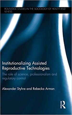 Download Institutionalizing Assisted Reproductive Technologies: The Role of Science, Professionalism, and Regulatory Control (Routledge Studies in the Sociology of Health and Illness) free book as pdf format