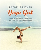 Book Yoga Girl: Finding Happiness, Cultivating Balance and Living with Your Heart Wide Open free