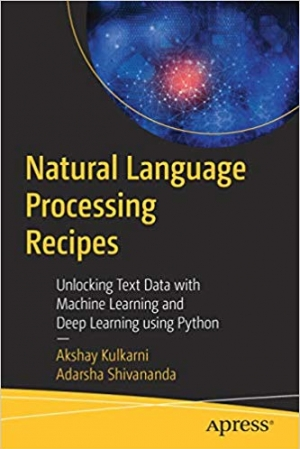 Download Natural Language Processing Recipes: Unlocking Text Data with Machine Learning and Deep Learning using Python free book as pdf format