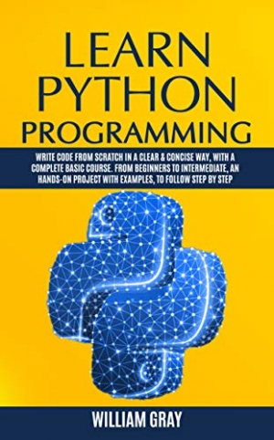 Download LEARN PYTHON PROGRAMMING: Write code from scratch in a clear & concise way, with a complete basic course. From beginners to intermediate, an hands-on project with examples free book as epub format