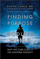 Book Finding Purpose in a Godless World: Why We Care Even If the Universe Doesn't free