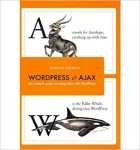 Wordpress and Ajax: An In-Depth Guide on Using Ajax with Wordpress (Paperback) - Common