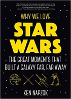 Book Why We Love Star Wars: The Great Moments That Built A Galaxy Far, Far Away free