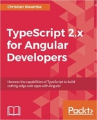 Book TypeScript 2.x for Angular Developers: Harness the capabilities of TypeScript to build cutting-edge web apps with Angular free