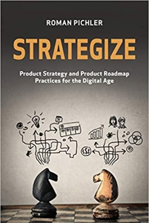 Download Strategize: Product Strategy and Product Roadmap Practices for the Digital Age free book as epub format