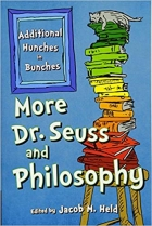 Book More Dr. Seuss and Philosophy: Additional Hunches in Bunches free