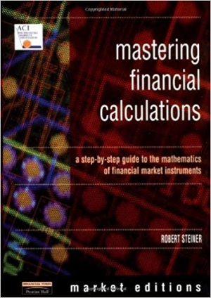 Download Mastering Financial Calculations: A Step-by-Step Guide to the Mathematics of Financial Market Instruments (Financial Times Series) free book as pdf format