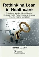 Rethinking Lean in Healthcare A Business Novel on How a Hospital Restored Quality Patient Care