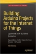 Building Arduino Projects for the Internet of Things