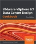 Book VMware vSphere 6.7 Data Center Design Cookbook, 3rd Edition free