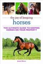 Book The Joy of Keeping Horses: The Ultimate Guide to Keeping Horses on Your Property (The Joy of Series) free