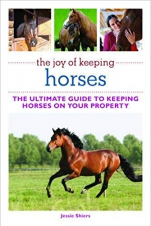 Download The Joy of Keeping Horses: The Ultimate Guide to Keeping Horses on Your Property (The Joy of Series) free book as epub format