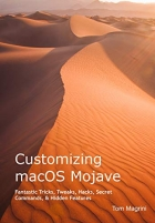 Book Customizing macOS Mojave: Fantastic Tricks, Tweaks, Hacks, Secret Commands, & Hidden Features free