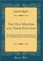 Book The Old Masters and Their Pictures: For the Use of Schools and Learners in Art, With Illustrations From Paintings (Classic Reprint) free