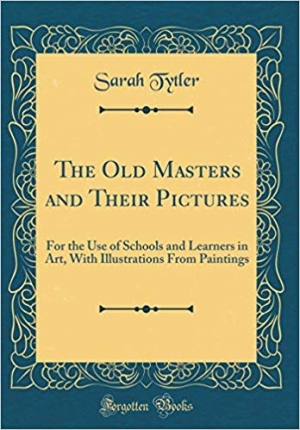 Download The Old Masters and Their Pictures: For the Use of Schools and Learners in Art, With Illustrations From Paintings (Classic Reprint) free book as pdf format
