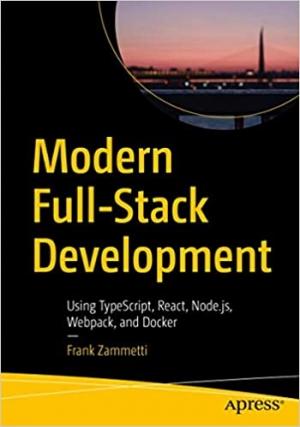 Download Modern Full-Stack Development: Using TypeScript, React, Node.js, Webpack, and Docker free book as pdf format