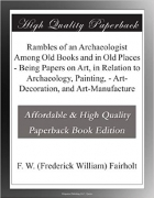 Book Rambles of an Archaeologist Among Old Books and in Old Places - Being Papers on Art, in Relation to Archaeology, Painting, - Art-Decoration, and Art-Manufacture free