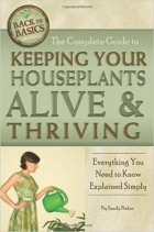 Book The Complete Guide to Keeping Your Houseplants Alive and Thriving: Everything You Need to Know Explained Simply (Back-To-Basics) (Back to Basics Growing) free