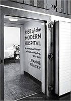 Book Rise of the Modern Hospital: An Architectural History of Health and Healing, 1870-1940 free