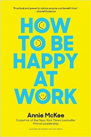 Download How to Be Happy at Work: The Power of Purpose, Hope, and Friendship free book as pdf format