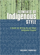 Book Elements of Indigenous Style A Guide for Writing By and About Indigenous Peoples free
