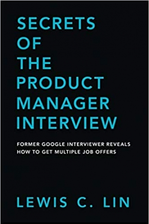 Download Secrets of the Product Manager Interview: Former Google Interviewer Reveals How to Get Multiple Job Offers free book as pdf format