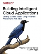 Book Building Intelligent Cloud Applications: Develop Scalable Models Using Serverless Architectures with Azure free