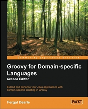 Download Groovy for Domain-Specific Languages, 2nd Edition free book as pdf format