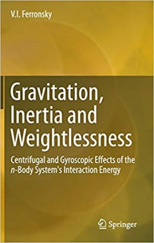 Download Gravitation, Inertia and Weightlessness: Centrifugal and Gyroscopic Effects of the n-Body System's Interaction Energy free book as pdf format