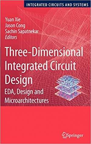 Download Three-Dimensional Integrated Circuit Design: EDA, Design and Microarchitectures (Integrated Circuits and Systems) free book as pdf format