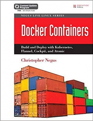 Download Docker Containers (includes Content Update Program): Build and Deploy with Kubernetes, Flannel, Cockpit, and Atomic: Build and Deploy with Kubernetes, ... (Negus Live Linux) (Negus Live Linux Series) free book as pdf format
