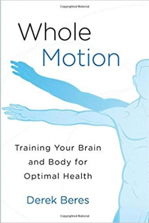 Download Whole Motion Training Your Brain and Body for Optimal Health free book as epub format