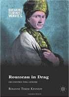 Rousseau in Drag: Deconstructing Gender (Breaking Feminist Waves)