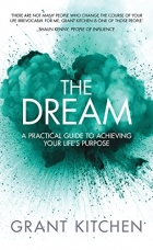 Book The Dream: A Practical Guide to Achieving Your Life's Purpose free