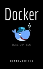 Book Docker: Docker Tutorial for Beginners Build Ship and Run free