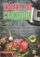 Instant Pot Cookbook : Amazing, Easy, Healthy and Delicious recipes.
