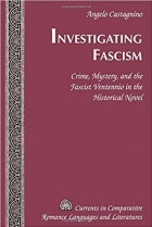 Investigating Fascism: Crime, Mystery, and the Fascist Ventennio in the Historical Novel (Currents in Comparative Romance Languages and Literatures)