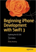 Beginning iPhone Development with Swift 3, 3rd Edition