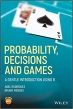 Probability, Decisions and Games: A Gentle Introduction using R
