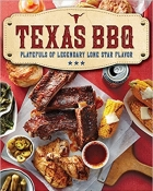 Texas BBQ: Platefuls of Legendary Lone Star Flavor