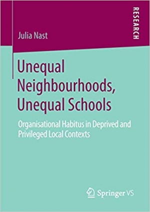 Download Unequal Neighbourhoods, Unequal Schools: Organisational Habitus in Deprived and Privileged Local Contexts free book as pdf format