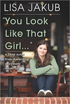 Book You Look Like That Girl: A Child Actor Stops Pretending and Finally Grows Up free
